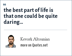 Kevork Altounian: the best part of life is that one could be quite daring...