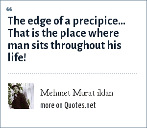 Mehmet Murat ildan: The edge of a precipice... That is the place where man sits throughout his life!