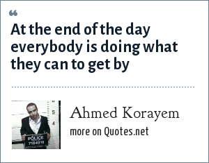 Ahmed Korayem: At the end of the day everybody is doing what they can to get by