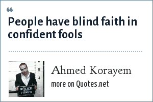 Ahmed Korayem: People have blind faith in confident fools