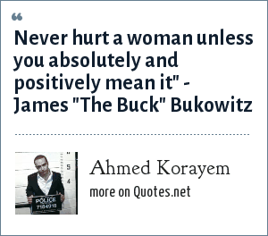 Ahmed Korayem: Never hurt a woman unless you absolutely and positively mean it