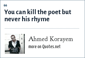 Ahmed Korayem: You can kill the poet but never his rhyme