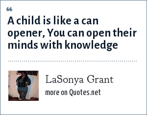 LaSonya Grant: A child is like a can opener, You can open their minds with knowledge
