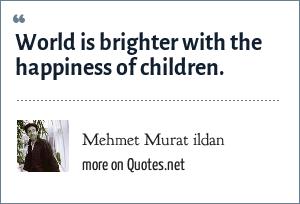 Mehmet Murat ildan: World is brighter with the happiness of children.