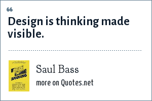 Saul Bass: Design is thinking made visible.