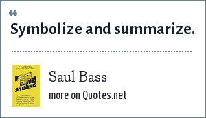 Saul Bass: Symbolize and summarize.