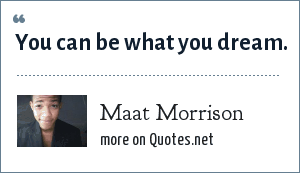 Maat Morrison: You can be what you dream.