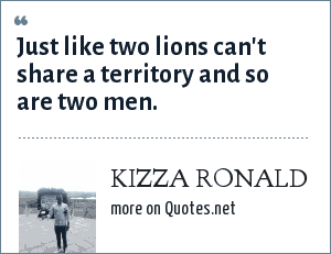 KIZZA RONALD: Just like two lions can't share a territory and so are two men.