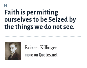 Robert Killinger: Faith is permitting ourselves to be Seized by the things we do not see.