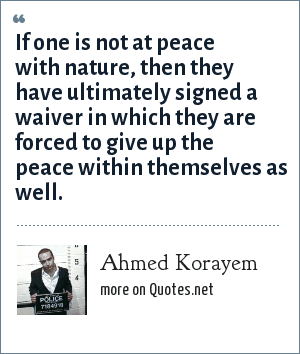 Ahmed Korayem: If one is not at peace with nature, then they have ultimately signed a waiver in which they are forced to give up the peace within themselves as well.