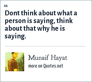 Munsif Hayat: Dont think about what a person is saying, think about that why he is saying.