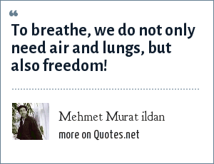Mehmet Murat ildan: To breathe, we do not only need air and lungs, but also freedom!