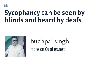budhpal singh: Sycophancy can be seen by blinds and heard by deafs