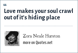 Zora Neale Hurston: Love makes your soul crawl out of it's hiding place