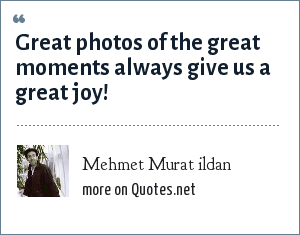 Mehmet Murat ildan: Great photos of the great moments always give us a great joy!