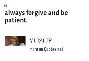 YUSUF: always forgive and be patient.