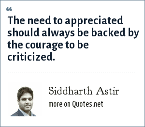 Siddharth Astir: The need to appreciated should always be backed by the courage to be criticized.