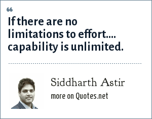 Siddharth Astir: If there are no limitations to effort.... capability is unlimited.