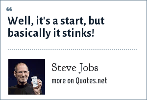 Steve Jobs: Well, it's a start, but basically it stinks!