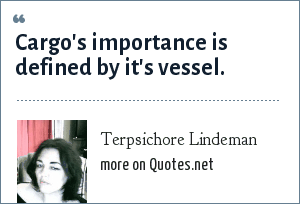 Terpsichore Lindeman: Cargo's importance is defined by it's vessel.