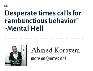 Ahmed Korayem: Desperate times calls for rambunctious behavior