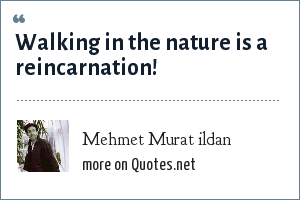 Mehmet Murat ildan: Walking in the nature is a reincarnation!