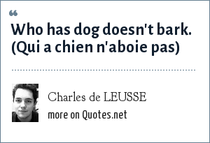 Charles de LEUSSE: Who has dog doesn't bark. (Qui a chien n'aboie pas)