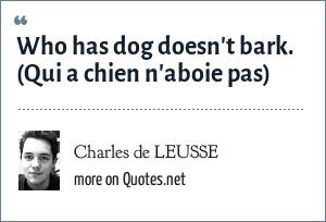 Charles de LEUSSE: Who has dog doesn't bark. (Qui a chien n'aboie pas)