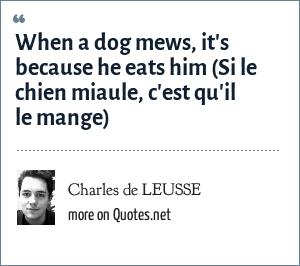 Charles de LEUSSE: When a dog mews, it's because he eats him (Si le chien miaule, c'est qu'il le mange)