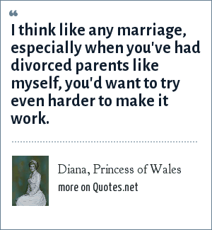Diana, Princess of Wales: I think like any marriage, especially when you've had divorced parents like myself, you'd want to try even harder to make it work.