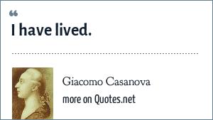 Giacomo Casanova: I have lived.