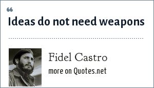 Fidel Castro: Ideas do not need weapons