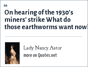 Lady Nancy Astor: On hearing of the 1930's miners' strike