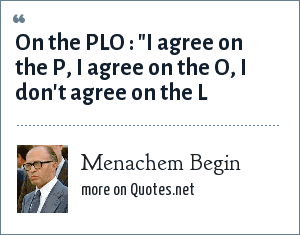 Menachem Begin: On the PLO :
