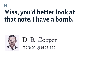 D. B. Cooper: Miss, you'd better look at that note. I have a bomb.