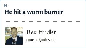 Rex Hudler: He hit a worm burner