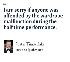 Justin Timberlake: I am sorry if anyone was offended by the wardrobe malfunction during the half time performance.