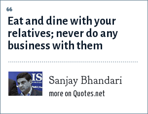 Sanjay Bhandari: Eat and dine with your relatives; never do any business with them