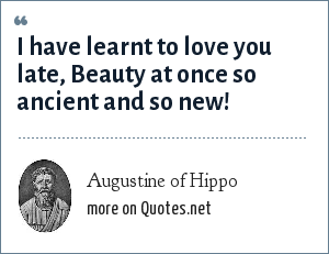 Augustine of Hippo: I have learnt to love you late, Beauty at once so ancient and so new!
