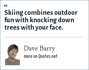 Dave Barry: Skiing combines outdoor fun with knocking down trees with your face.