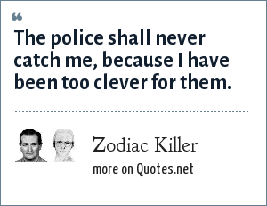 Zodiac Killer The Police Shall Never Catch Me Because I Have Been