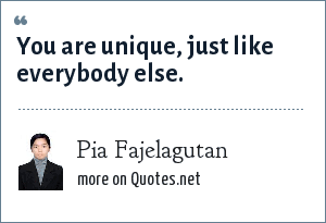 Pia Fajelagutan: You are unique, just like everybody else.