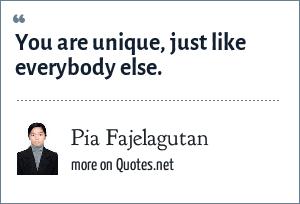 Pia Fajelagutan: You are unique, just like everybody else.