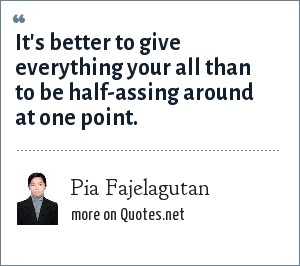 Pia Fajelagutan: It's better to give everything your all than to be half-assing around at one point.
