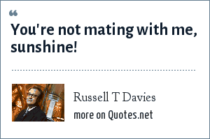 Russell T Davies: You're not mating with me, sunshine!
