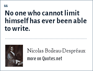 Nicolas Boileau-Despréaux: No one who cannot limit himself has ever been able to write.