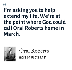 Oral Roberts: I'm asking you to help extend my life, We're at the point where God could call Oral Roberts home in March.