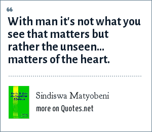 Sindiswa Matyobeni: With man it's not what you see that matters but rather the unseen... matters of the heart.