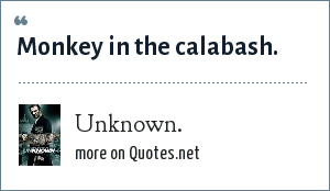 Unknown.: Monkey in the calabash.