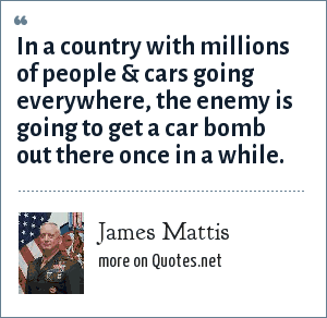 James Mattis: In a country with millions of people & cars going everywhere, the enemy is going to get a car bomb out there once in a while.